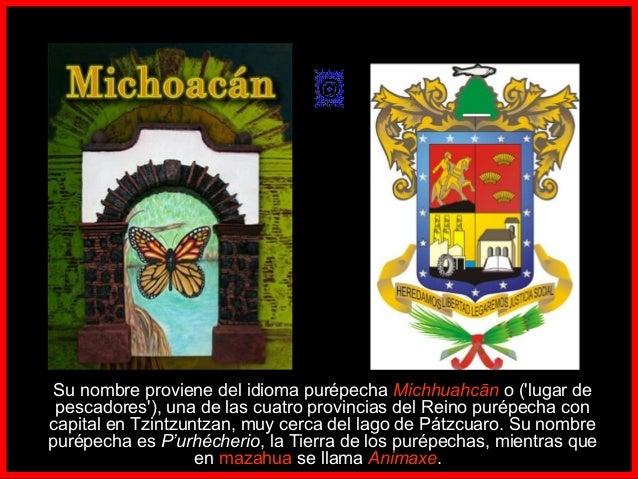 Su nombre proviene del idioma purépecha Michhuahcān o ('lugar de pescadores'), una de las cuatro provincias del Rei...