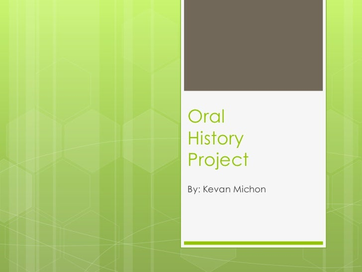 Oral History Project<br />By: Kevan Michon<br />