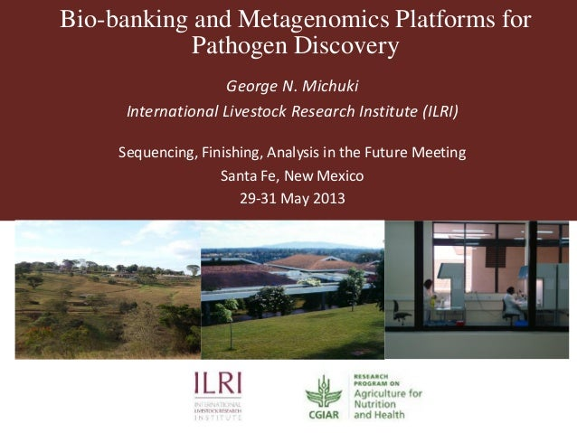 Bio-banking and Metagenomics Platforms forPathogen DiscoveryGeorge N. MichukiInternational Livestock Research Institute (I...