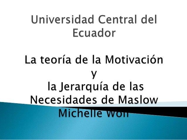  Maslow entiende que la fuente de la motivación humana reside en necesidades que son comunes a toda la especie  El hombr...