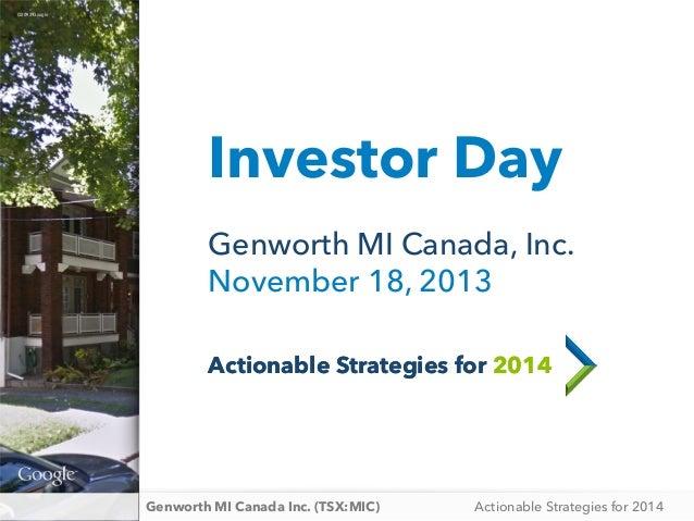 ©2013 Google ©2013 Google  Investor Day Genworth MI Canada, Inc. November 18, 2013 Actionable Strategies for 2014  Genwort...