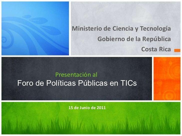 <ul><li>Ministerio de Ciencia y Tecnología </li></ul><ul><li>Gobierno de la República </li></ul><ul><li>Costa Rica </li></...