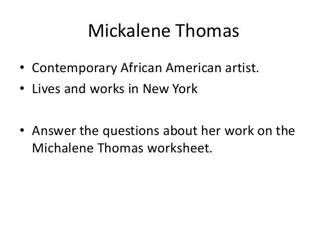 Mickalene Thomas • Contemporary African American artist. • Lives and works in New York • Answer the questions about her wo...