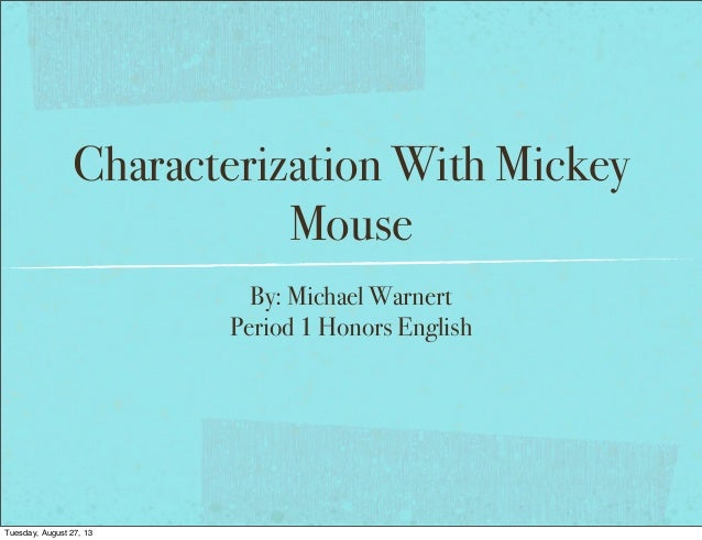 Characterization With Mickey Mouse By: Michael Warnert Period 1 Honors English Tuesday, August 27, 13
