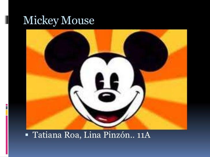 Mickey Mouse Tatiana Roa, Lina Pinzón.. 11A