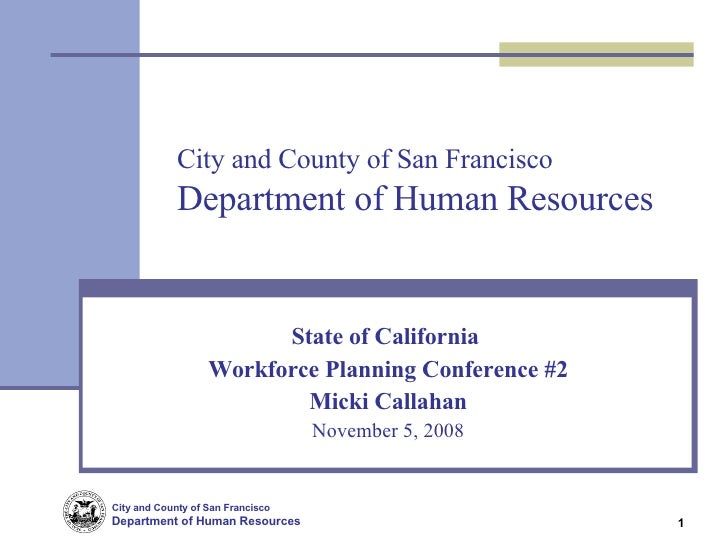 City and County of San Francisco Department of Human Resources State of California  Workforce Planning Conference #2 Micki...