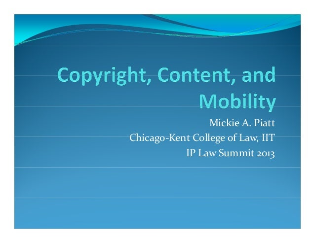 Mickie A. PiattChicago‐Kent College of Law, IITChicago Kent College of Law  IIT           IP Law Summit 2013