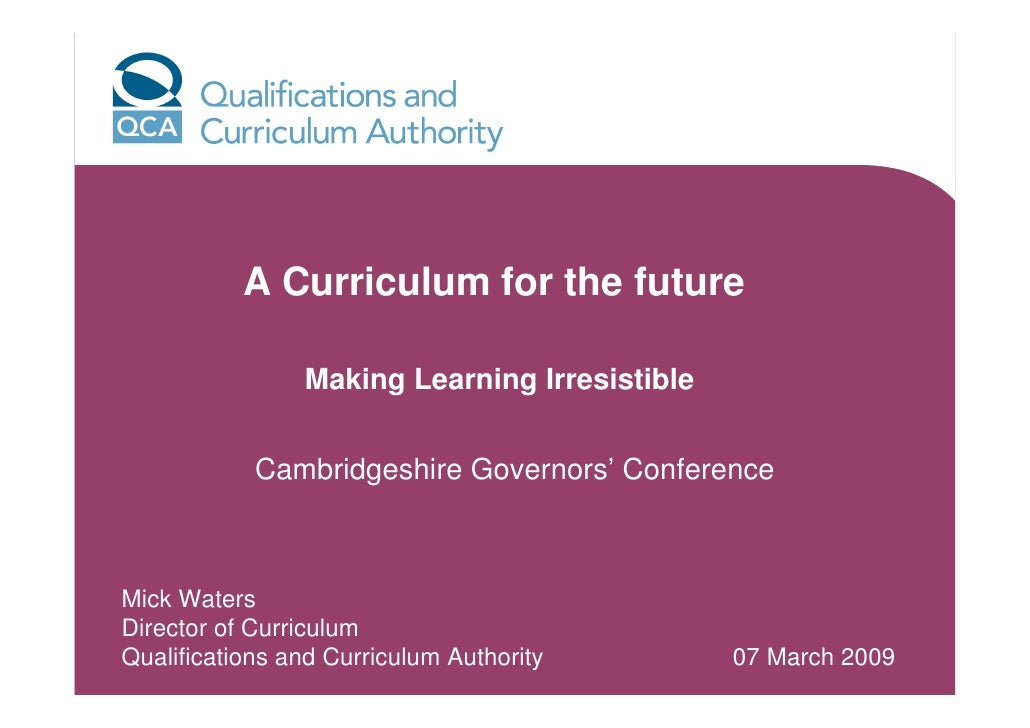A Curriculum for the future                  Making Learning Irresistible               Cambridgeshire Governors' Conferen...
