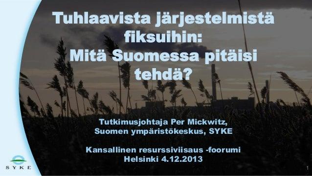 Tuhlaavista järjestelmistä fiksuihin: Mitä Suomessa pitäisi tehdä? Tutkimusjohtaja Per Mickwitz, Suomen ympäristökeskus, S...