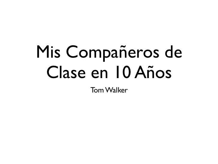 Mis Compañeros de Clase en 10 Años      Tom Walker