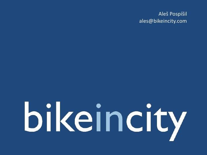 Aleš Pospíšil<br />ales@bikeincity.com<br />