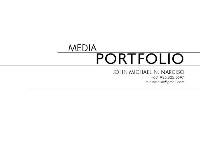 pORTFOLIOJohn Michael N. Narciso+63 925.825.3697mic.narciso@gmail.comMedia