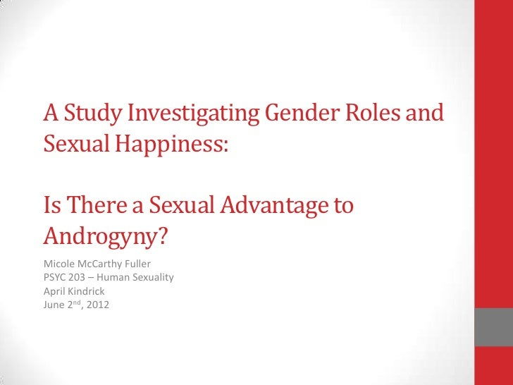 A Study Investigating Gender Roles andSexual Happiness:Is There a Sexual Advantage toAndrogyny?Micole McCarthy FullerPSYC ...