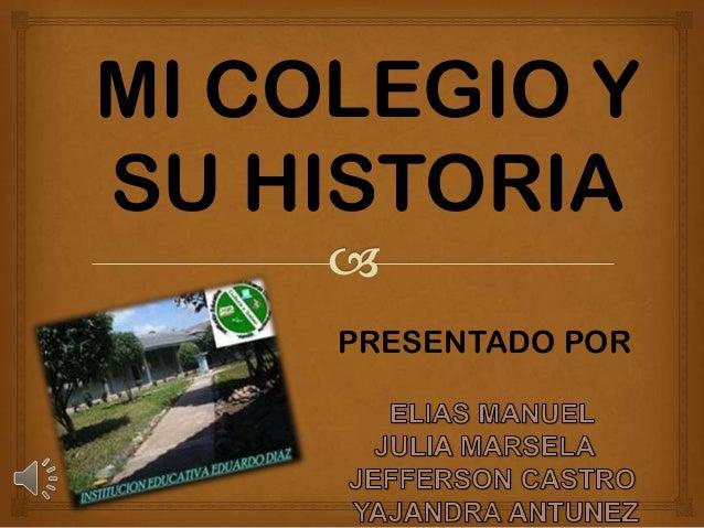 MI COLEGIO Y SU HISTORIA PRESENTADO POR