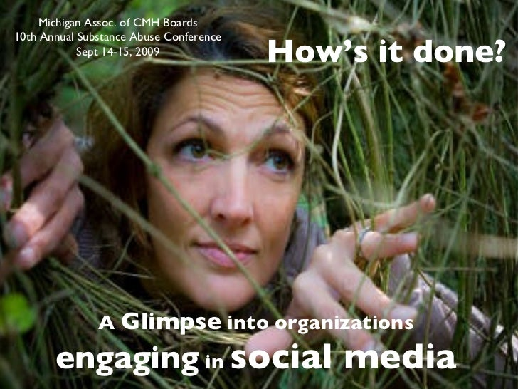 How's it done? <ul><li>A  Glimpse  into organizations  </li></ul><ul><li>engaging  in  social media   </li></ul>Michigan A...