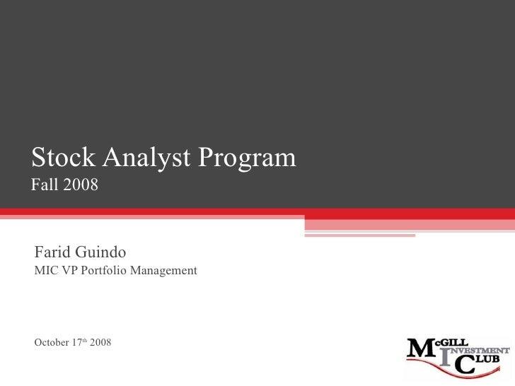 Stock Analyst Program Fall 2008 Farid Guindo MIC VP Portfolio Management October 17 th  2008