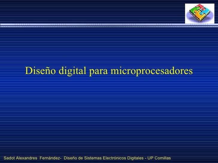 Diseño digital para microprocesadoresSadot Alexandres Fernández- Diseño de Sistemas Electrónicos Digitales - UP Comillas