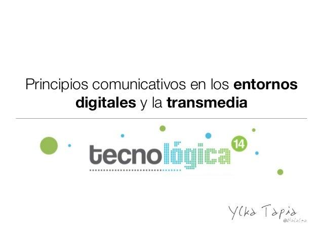 Microponencia en Tecnológica 2014   Principios comunicativos en los entornos digitales y la transmedia