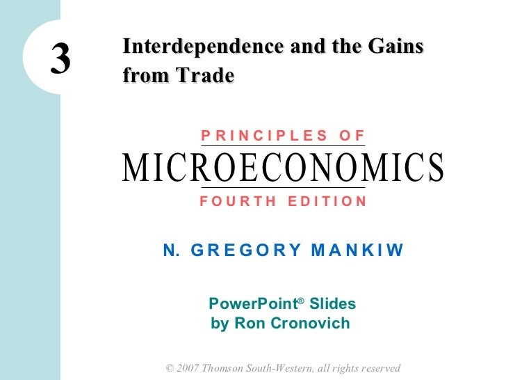 Interdependence and the Gains3   from Trade               PRINCIPLES OF    MICROECONOMICS               FOURTH EDITION    ...