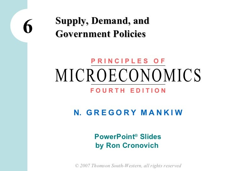 Supply, Demand, and6   Government Policies              PRINCIPLES OF    MICROECONOMICS              FOURTH EDITION       ...