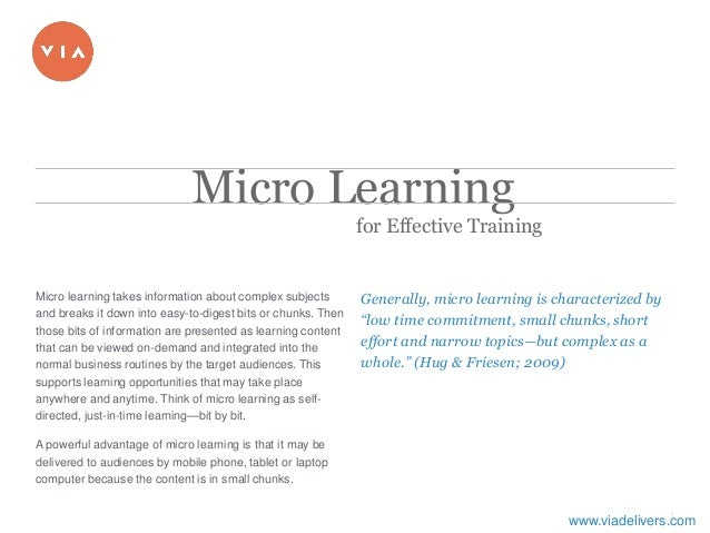 1 Micro learning takes information about complex subjects and breaks it down into easy-to-digest bits or chunks. Then tho...