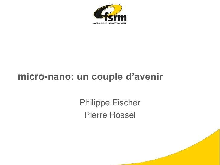 micro-nano: un couple d'avenir            Philippe Fischer             Pierre Rossel