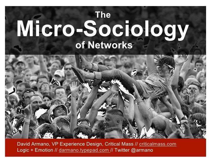 The  Micro-Sociology                          of Networks     David Armano, VP Experience Design, Critical Mass // critica...