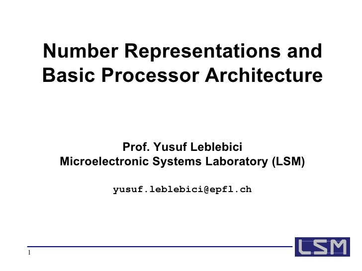 Number Representations and Basic Processor Architecture Prof. Yusuf Leblebici Microelectronic Systems Laboratory (LSM) [em...