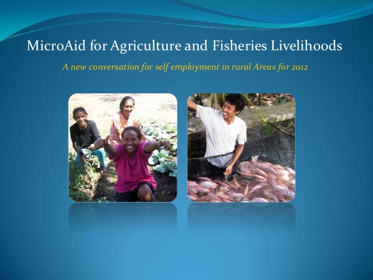 MicroAid for Agriculture and Fisheries Livelihoods     A new conversation for self employment in rural Areas for 2012