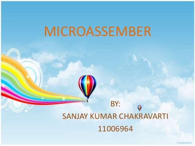 MICROASSEMBER              BY:  SANJAY KUMAR CHAKRAVARTI           11006964