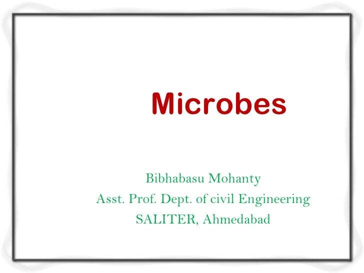 Microbes        Bibhabasu MohantyAsst. Prof. Dept. of civil Engineering       SALITER, Ahmedabad