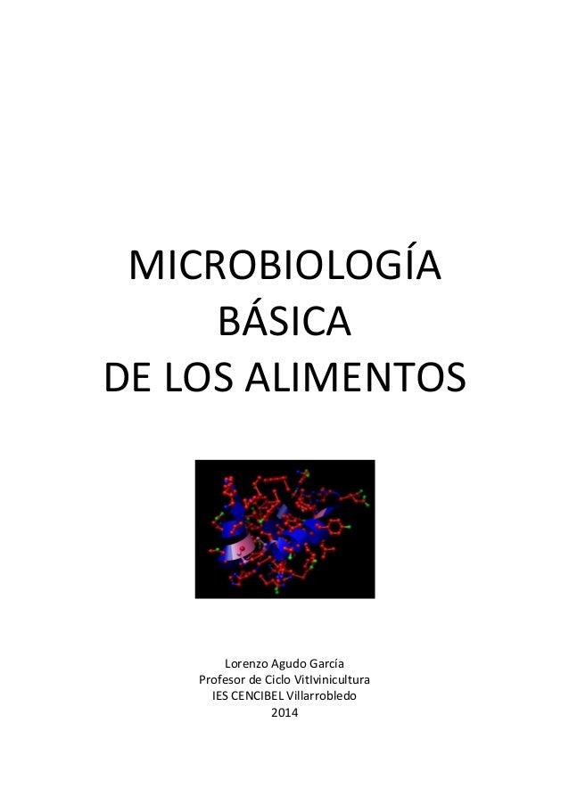MICROBIOLOGÍA  BÁSICA  DE LOS ALIMENTOS  Lorenzo Agudo García  Profesor de Ciclo VitIvinicultura  IES CENCIBEL Villarroble...