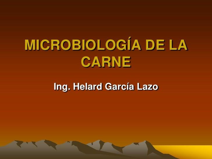 MICROBIOLOGÍA DE LA CARNE<br />Ing. Helard García Lazo<br />