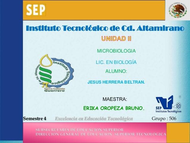 Instituto Tecnológico de Cd. Altamirano                   MICROBIOLOGIA                   LIC. EN BIOLOGÍA                ...
