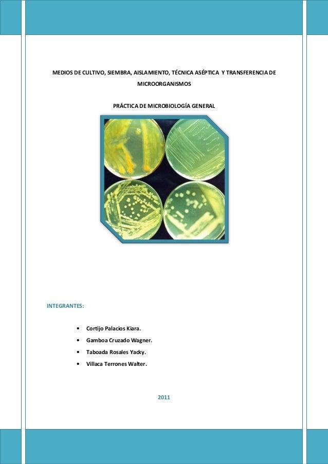 MEDIOS DE CULTIVO, SIEMBRA, AISLAMIENTO, TÉCNICA ASÉPTICA Y TRANSFERENCIA DE MICROORGANISMOS PRÁCTICA DE MICROBIOLOGÍA GEN...