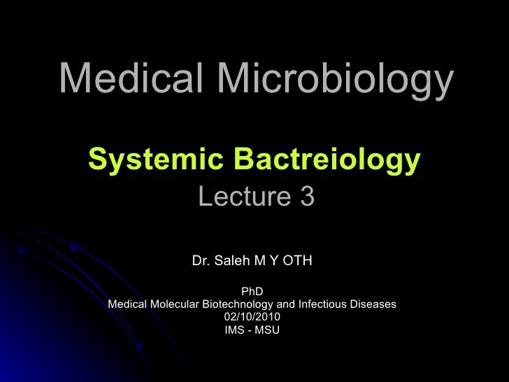 Medical Microbiology Lecture 3 Dr. Saleh M Y OTH PhD Medical Molecular Biotechnology and Infectious Diseases 02/10/2010 IM...