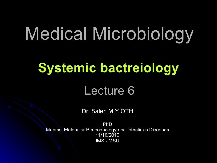 Medical Microbiology Lecture 6 Dr. Saleh M Y OTH PhD Medical Molecular Biotechnology and Infectious Diseases 11/10/2010 IM...