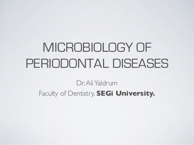 MICROBIOLOGY OFPERIODONTAL DISEASES              Dr. Ali Yaldrum Faculty of Dentistry, SEGi University.
