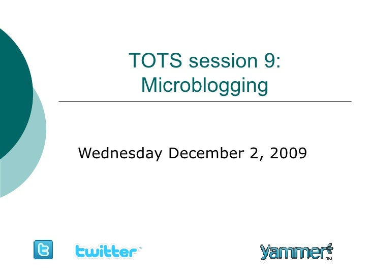 TOTS session 9: Microblogging Wednesday December 2, 2009