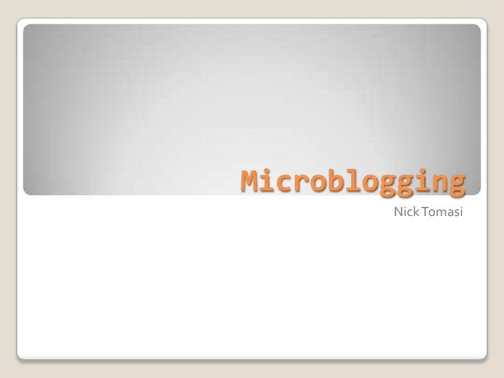 Microblogging<br />Nick Tomasi<br />