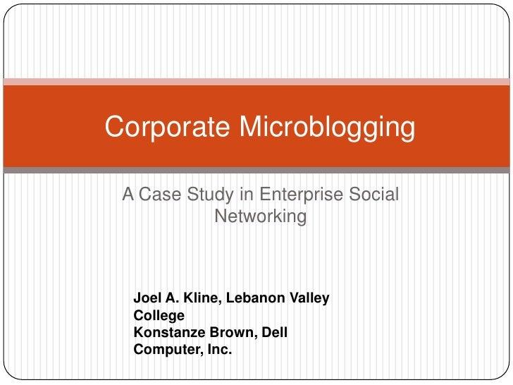 Corporate Microblogging<br />A Case Study in Enterprise Social Networking<br />Joel A. Kline, Lebanon Valley College<br />...
