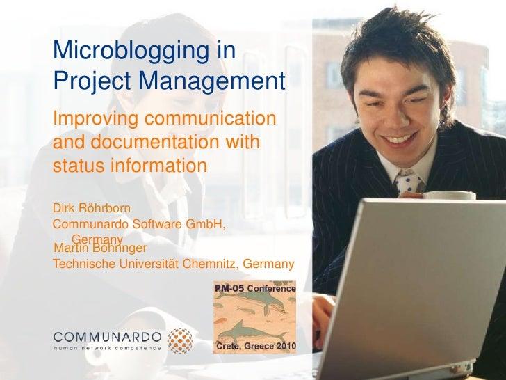 Microblogging in Project Management<br />Improvingcommunicationanddocumentationwithstatus information<br />Dirk Röhrborn<b...