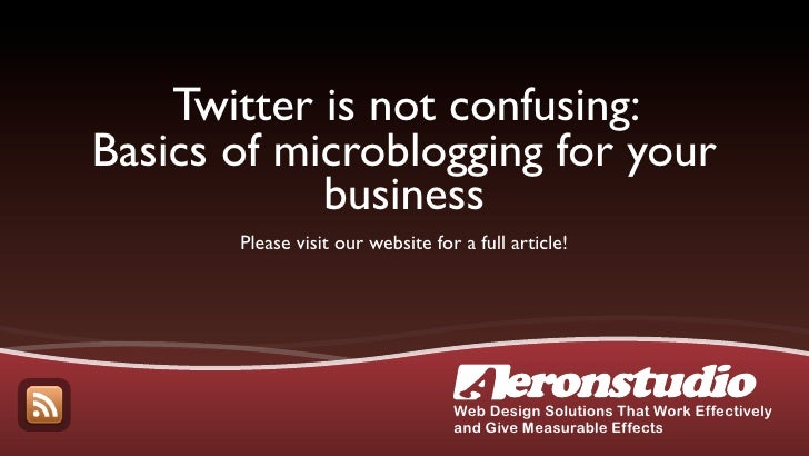 Twitter is not confusing: Basics of microblogging for your             business        Please visit our website for a full...