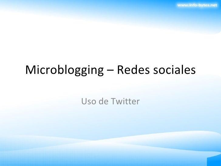 Microblogging – Redes sociales Uso de Twitter
