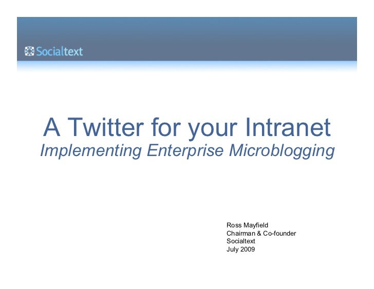 A Twitter for your Intranet Implementing Enterprise Microblogging                           Ross Mayfield                 ...
