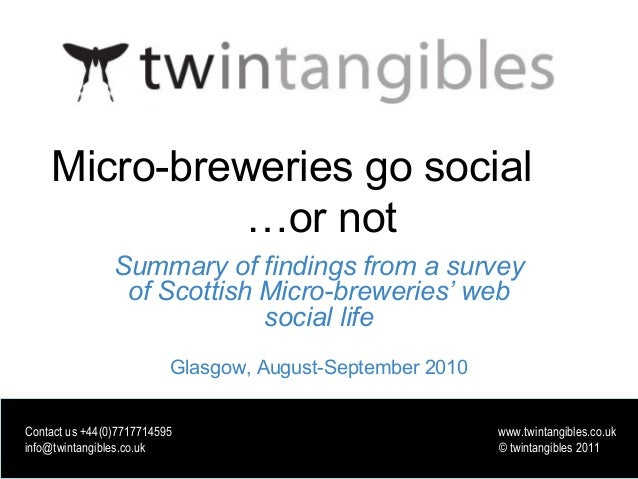 www.twintangibles.co.uk Micro-breweries go social …or not Summary of findings from a survey of Scottish Micro-breweries' w...
