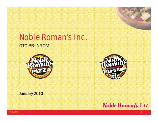 Noble Roman's Inc                  Roman s Inc.            OTC BB: NROM            January 20131/17/2013                  ...