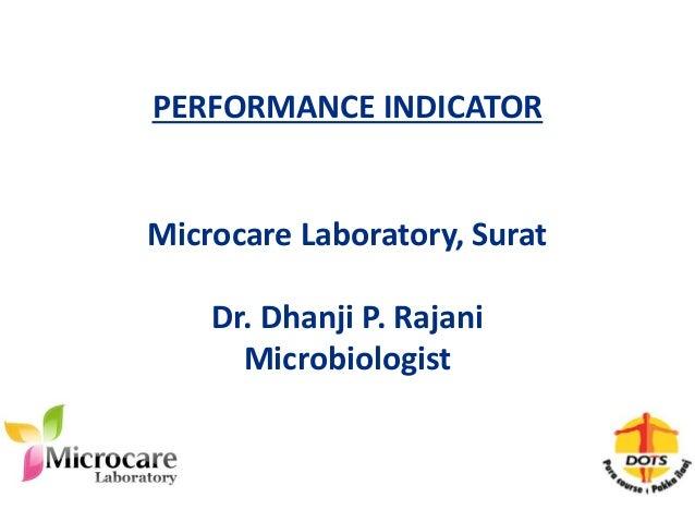 PERFORMANCE INDICATOR Microcare Laboratory, Surat Dr. Dhanji P. Rajani Microbiologist