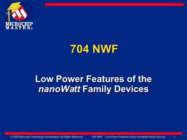 704 NWF Low Power Features of the  nanoWatt  Family Devices
