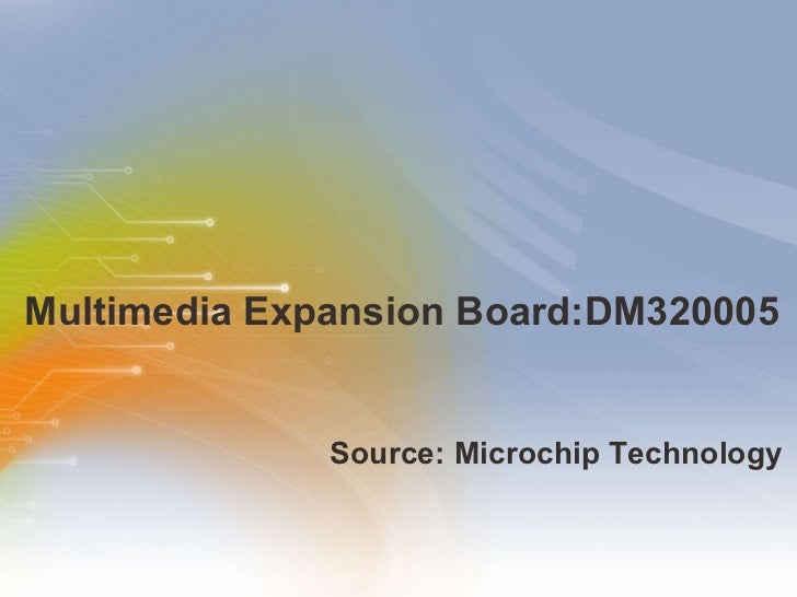 Multimedia   Expansion   Board: DM320005 <ul><li>Source: Microchip Technology </li></ul>
